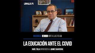 La educación ante el Covid Entrevista a Jaime Saavedra