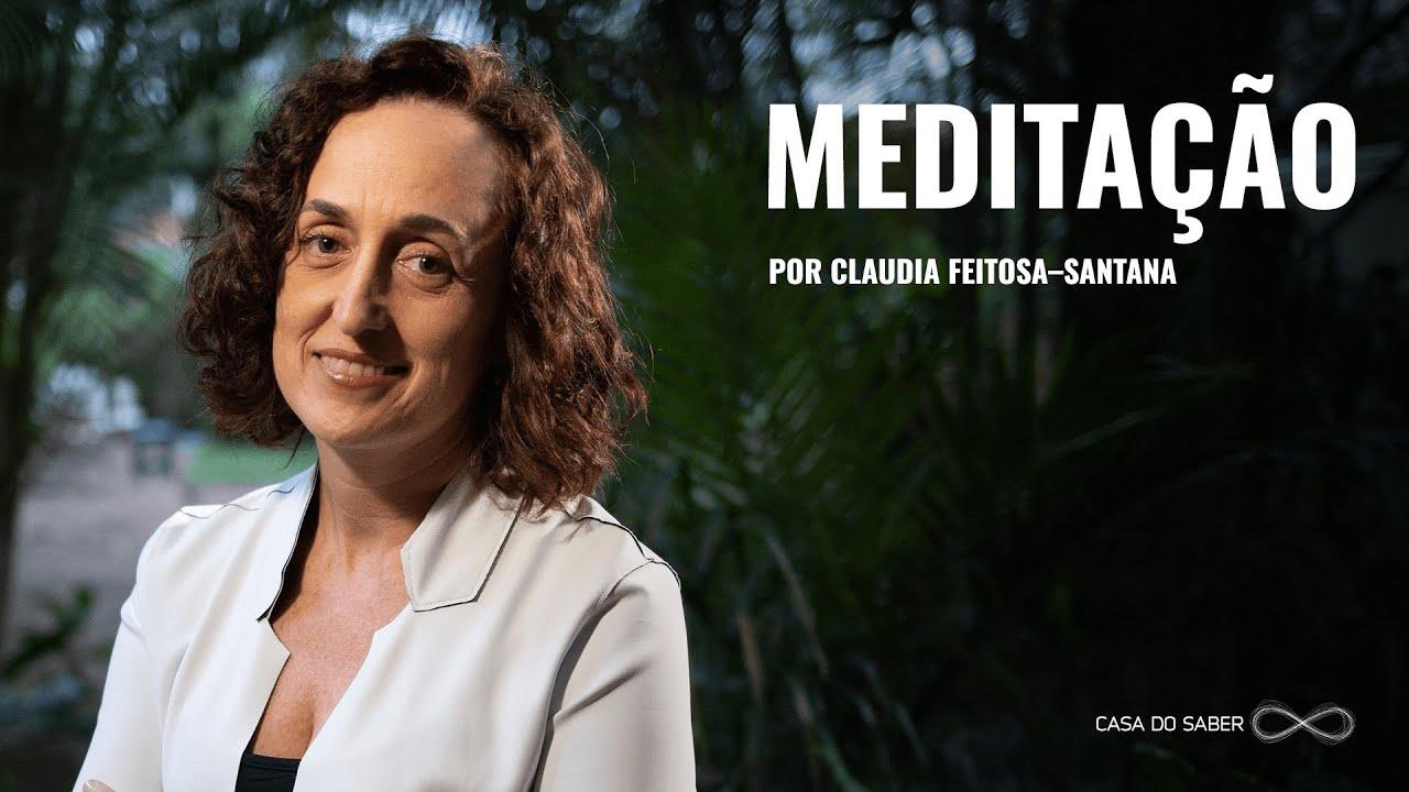 MEDITAÇÃO FAZ BEM? O QUE DIZ A NEUROCIÊNCIA   Claudia Feitosa-Santana