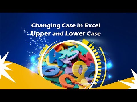 Changing Case in Excel: Upper and Lower Case