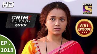 Crime Patrol Dastak Ep 1018 Full Episode 12th April, 2019