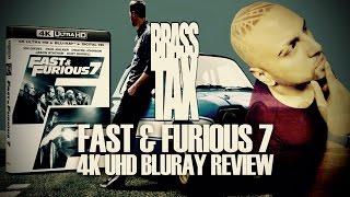 Fast & Furious 7 4K UHD Bluray Review @BrassTax