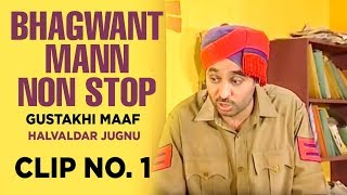 Bhagwant Mann Non Stop (Gustakhi Maaf) | Halvaldar Jugnu | Clip No. 1