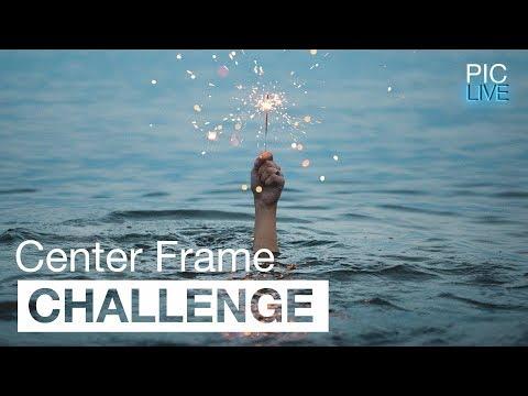 PIC LIVE - Challenge #15- Center Frame