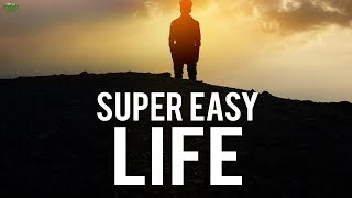 HOW TO LIVE A SUPER EASY LIFE (Powerful)