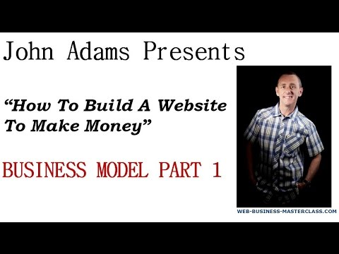 How To Build A Website To Make Money: The Business Model Part 1