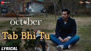 Tab Bhi Tu - Lyrical | October | Varun Dhawan & Banita Sandhu | Rahat Fateh Ali Khan | Anupam Roy