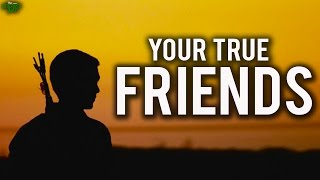 Who Are Your True Friends?