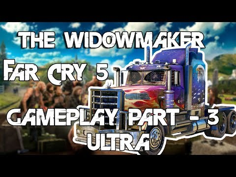 Far Cry 5 PC Gameplay Part - 3 Max Settings - THE WIDOWMAKER TRUCK (ULTRA)[HARD]