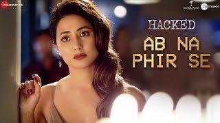 Ab Na Phir Se - Hacked | Hina Khan | Rohan Shah | Vikram Bhatt | Yasser Desai | Amjad Nadeem Aamir