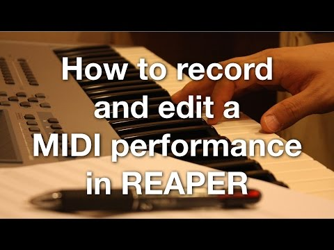 How to record and edit a MIDI performance in REAPER