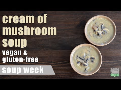 cream of mushroom soup (vegan & gluten-free) Something Vegan Soup Week