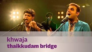 Khwaja - Thaikkudam Bridge - Music Mojo Season 3 - Kappa TV