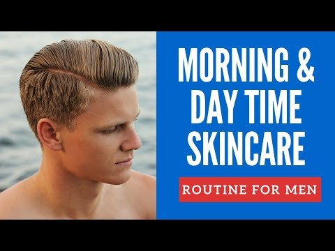 Men's Morning Skin Care Routine For Clear & Healthy Skin For Day Time