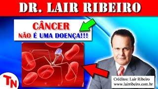 CÂncer NÃo É DoenÇa!!! Saiba Como Evitá-la E Curá-la!!! (lair Ribeiro)
