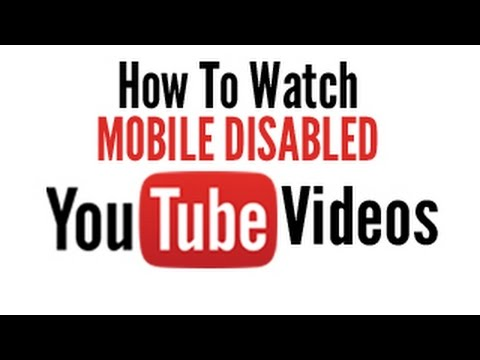 How To Watch 'Mobile-Disabled' Youtube Videos On Your Mobile Phone