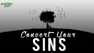 Convert Your Sins To Good Deeds
