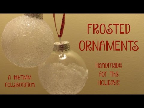 FROSTED CHRISTMAS ORNAMENTS Tutorial | YTMM Handmade Holidays Collab