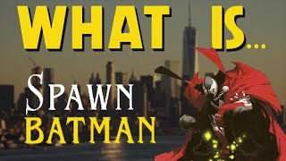 What Is...  Spawn: Batman