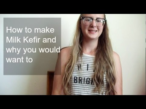 How and why to make milk kefir