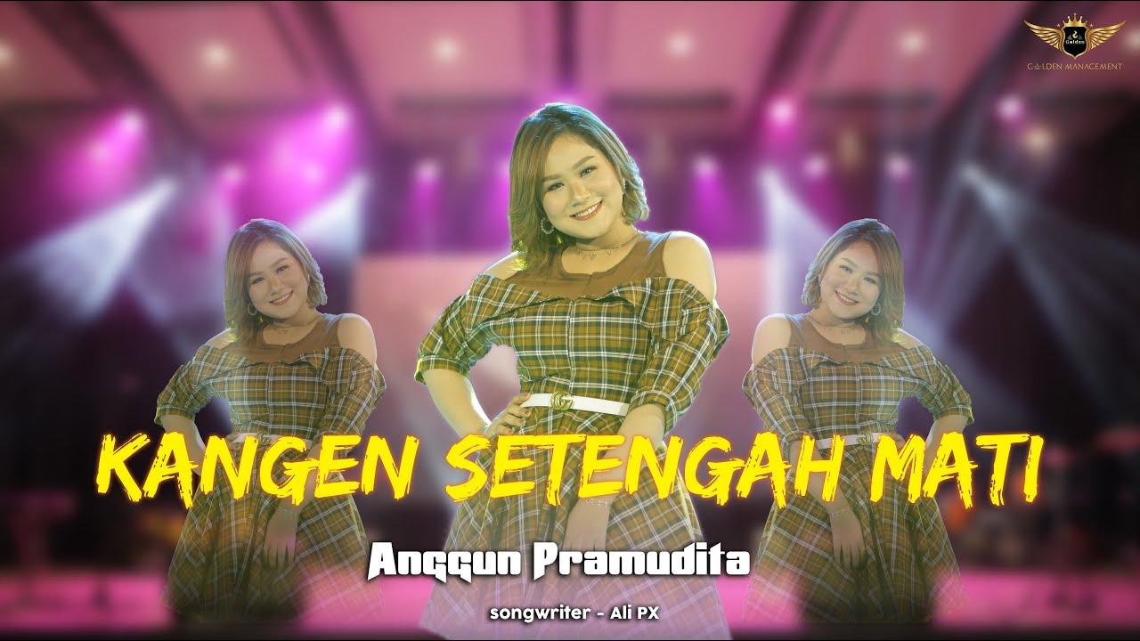 Download Anggun Pramudita - Kangen Setengah Mati (Official Live GOLDEN MUSIC) MP3 Gratis