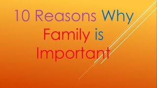10 Reasons Why Family is Important