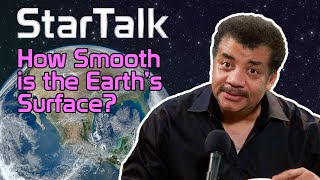 Neil deGrasse Tyson Explains Why Earth's Surface is Smooth