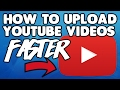 How To Upload Your Youtube Videos Faster  2017 Best Technique