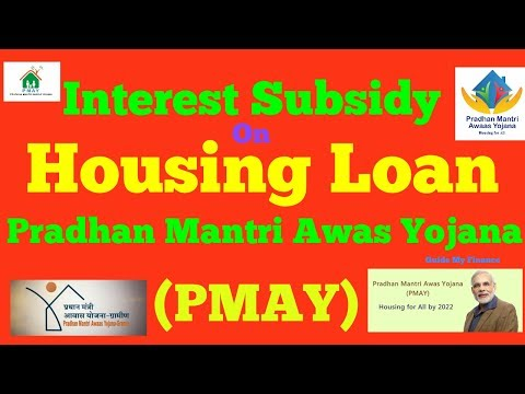 Full Guideline on Home Loan Interest Subsidy under Pradhan Mantri Awas Yojana(PMAY)