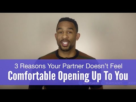 3 Reasons Your Partner Doesn't Feel Comfortable Opening Up To You