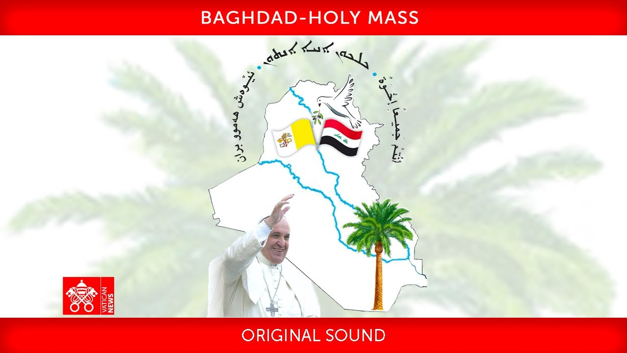 Baghdad, Holy Mass, 6 March 2021 Pope Francis
