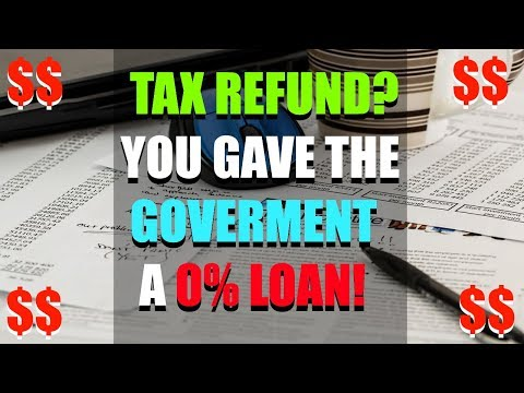Did You Get a Tax Refund? You Payed & Loaned The Government A 0% Interest Loan!