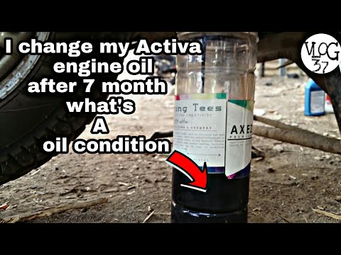 I change my Activa engine oil after 7 month  what's a  oil condition