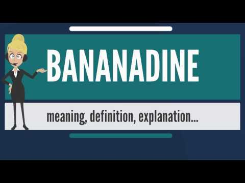What is BANANADINE? What does BANANDINE mean? BANANADINE meaning, definition & explanation