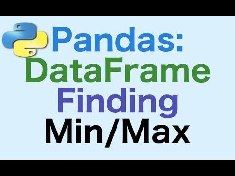 46- Pandas DataFrames: Finding Min/Max Element