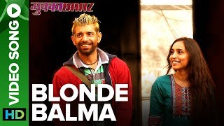 Blonde Balma - Video Song | Deleted Song | Mukkabaaz | Vineet & Zoya | Anurag Kashyap