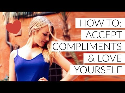 HOW TO ACCEPT COMPLIMENTS & LOVE YOURSELF!