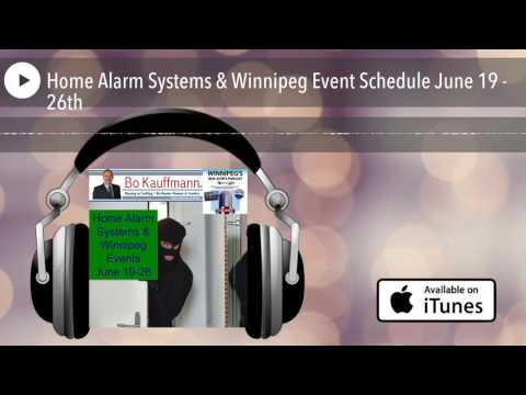 Home Alarm Systems & Winnipeg Event Schedule June 19 - 26th