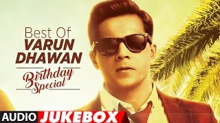 Best Of  Varun Dhawan Songs || Birthday Special || Hindi Songs || Video Jukebox