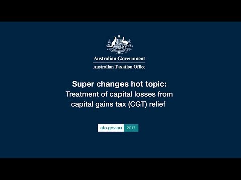 Super changes hot topic - Treatment of capital losses from capital gains tax (CGT) relief