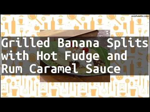 Recipe Grilled Banana Splits with Hot Fudge and Rum Caramel Sauce
