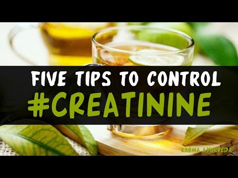 Five Tips To Control Creatinine | Ways to Lower Down High Creatinine Level Taking Help of Ayurveda