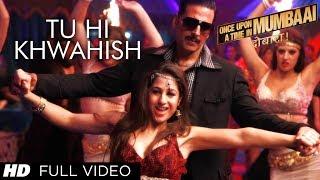 Tu Hi Khwahish Full Video Song Once Upon A Time In Mumbaai Dobaara | Akshay Kumar, Sonakshi