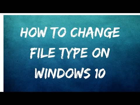 How To Change File Type | Windows 10