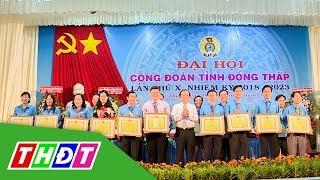 Đại hội X Công đoàn tỉnh Đồng Tháp thành công tốt đẹp | THDT