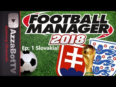 FM18 - World cup with England! Ep1 Slovakia - Football Manager 2018 - Let's play