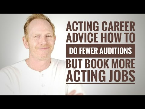 Acting career advice - how to book more acting jobs with fewer auditions