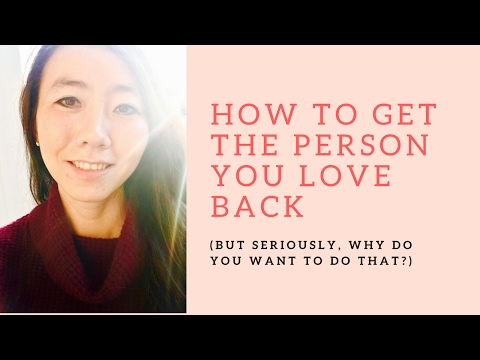 How to Get the Person You Love Back