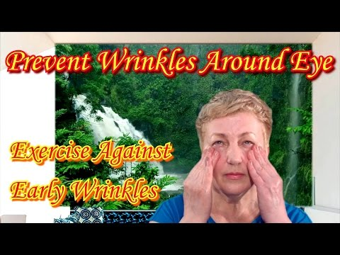 How to Prevent Wrinkles Around Eye - Exercise Against Early Appearance Wrinkles Under Eyes