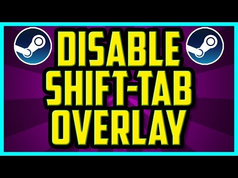 How To Disable Shift Tab Overlay On Steam 2018 (QUICK) - How To Disable Steam Overlay Option