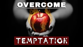 How to OVERCOME TEMPTATION    Resisting Temptation